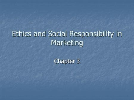 Ethics and Social Responsibility in Marketing Chapter 3.