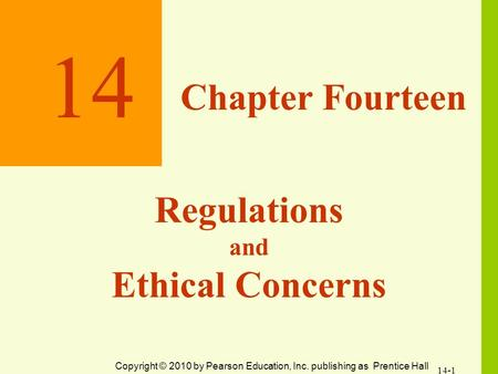 14 Chapter Fourteen Regulations and Ethical Concerns 14-1 Copyright © 2010 by Pearson Education, Inc. publishing as Prentice Hall.