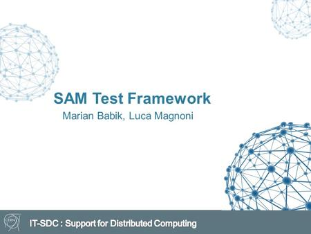 Marian Babik, Luca Magnoni SAM Test Framework. Outline  SAM Test Framework  Update on Job Submission Timeouts  Impact of Condor and direct CREAM tests.