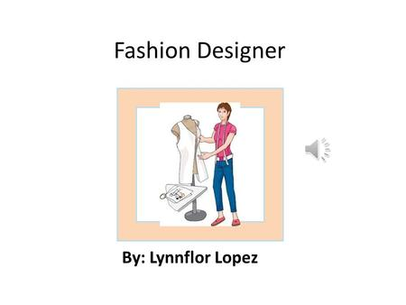 Fashion Designer By: Lynnflor Lopez Job Description.