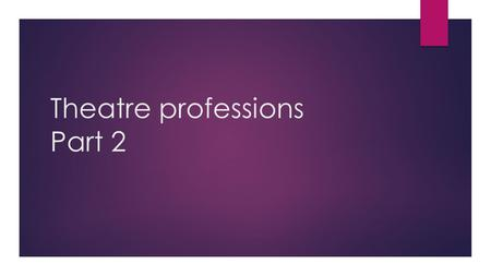 Theatre professions Part 2. Lighting Designer  Job Description: Visualizing the lighting for a theatrical production. Determining necessary equipment,