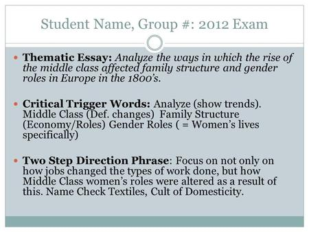 Student Name, Group #: 2012 Exam Thematic Essay: Analyze the ways in which the rise of the middle class affected family structure and gender roles in Europe.