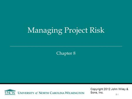 Chapter 8 Managing Project Risk Copyright 2012 John Wiley & Sons, Inc. 8-1.