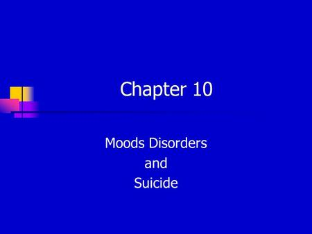 Chapter 10 Moods Disorders and Suicide. TYPES OF MOOD DISORDER Depressive disorders Dysthymic disorder – Depressed mood most of the time Major depressive.