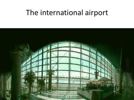 The international airport. The road to the city The city.