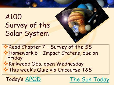 Today's APODAPOD  Read Chapter 7 – Survey of the SS  Homework 6 – Impact Craters, due on Friday  Kirkwood Obs. open Wednesday  This week's Quiz via.