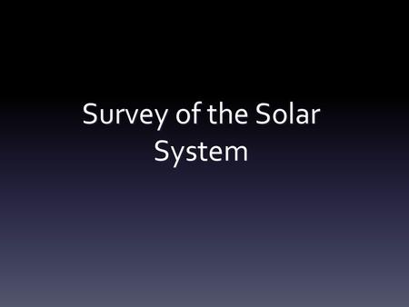 Survey of the Solar System. Introduction The Solar System is occupied by a variety of objects, all maintaining order around the sun The Solar System is.