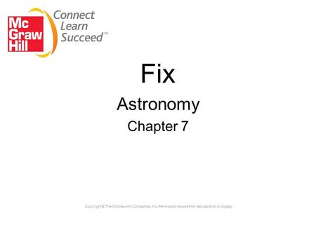 Copyright © The McGraw-Hill Companies, Inc. Permission required for reproduction or display. Fix Astronomy Chapter 7.