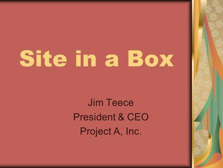 Site in a Box Jim Teece President & CEO Project A, Inc.