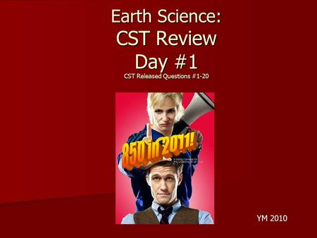 Earth Science: CST Review Day #1 CST Released Questions #1-20 YM 2010.