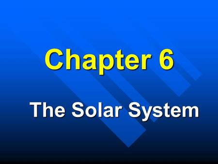 Chapter 6 The Solar System Planet Comparisons Property Terrestrial Planets Jovian Planets Distance CloseFar from the Sun Size SmallLarge Mass SmallLarge.