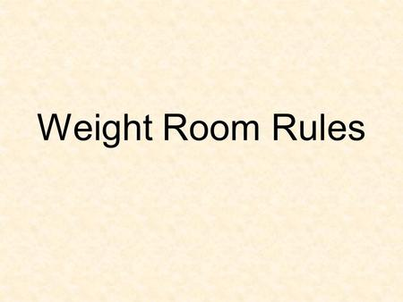 Weight Room Rules. 1. Safety is first! 2. You must be accompanied by an OHHS PE teacher or coach in order to use the weight room.