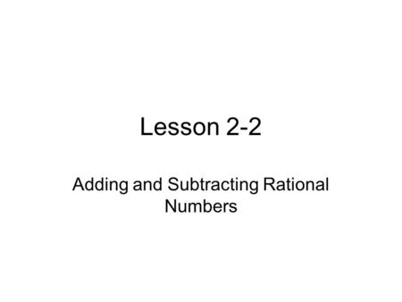 Lesson 2-2 Adding and Subtracting Rational Numbers.