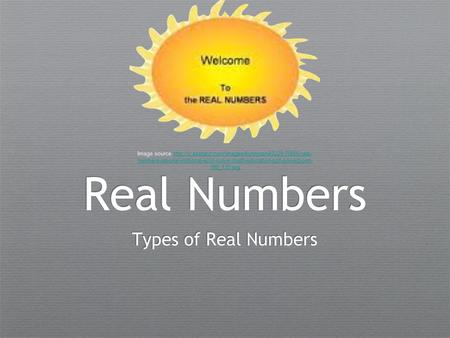 Real Numbers Types of Real Numbers Image source  numbers-rational-irrational-ecot-culver-math-education-ppt-powerpoint-