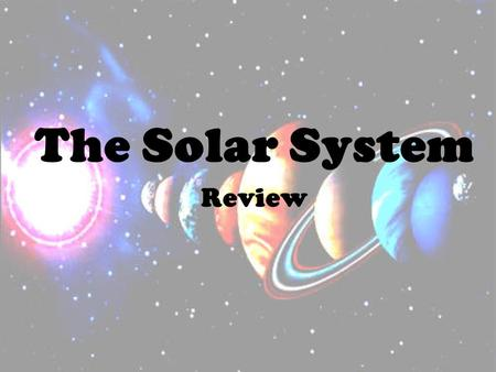 The Solar System Review. Question 1: Name the inner planets from closest to farthest from the sun.