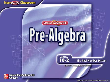 Splash Screen. Lesson Menu Five-Minute Check (over Lesson 10–1) Then/Now New Vocabulary Key Concept: Irrational Number Example 1: Classify Real Numbers.