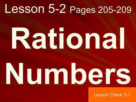 Lesson 5-2 Pages 205-209 Rational Numbers Lesson Check 5-1.