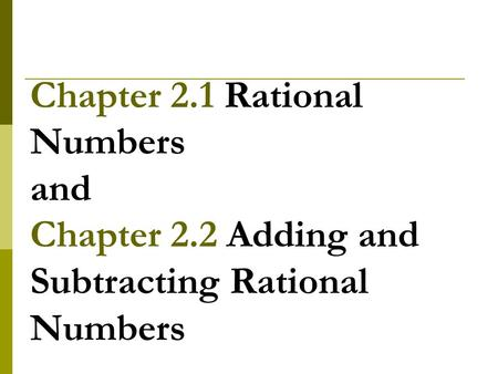 Chapter 2.1 Rational Numbers and Chapter 2.2 Adding and Subtracting Rational Numbers.