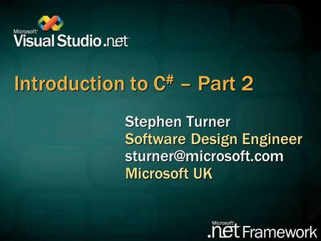 Introduction to C # – Part 2 Stephen Turner Software Design Engineer Microsoft UK.