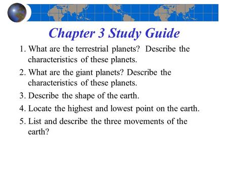 Chapter 3 Study Guide 1. What are the terrestrial planets? Describe the characteristics of these planets. 2. What are the giant planets? Describe the characteristics.