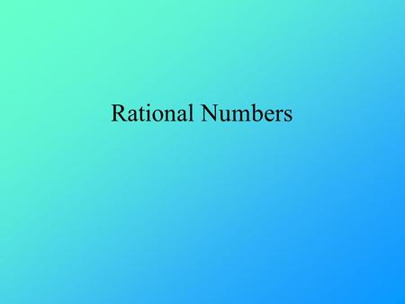 Rational Numbers. Numbers that can be written as a ratio (a fraction) All Integers are Rational Numbers because they can be written as a fraction: 7 =