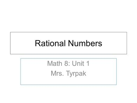 Rational Numbers Math 8: Unit 1 Mrs. Tyrpak.