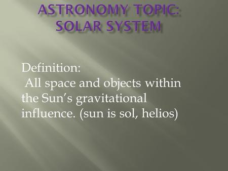Definition: All space and objects within the Sun's gravitational influence. (sun is sol, helios)