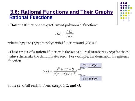 Rational Functions - Rational functions are quotients of polynomial functions: where P(x) and Q(x) are polynomial functions and Q(x)  0. -The domain of.