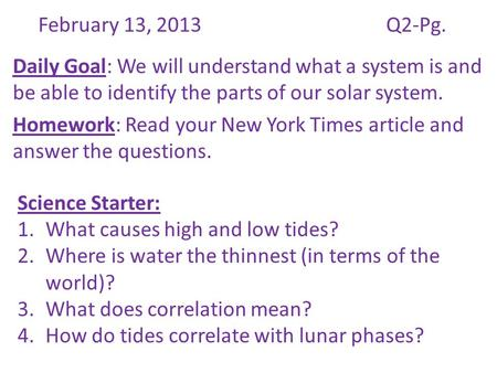 February 13, 2013Q2-Pg. Daily Goal: We will understand what a system is and be able to identify the parts of our solar system. Homework: Read your New.