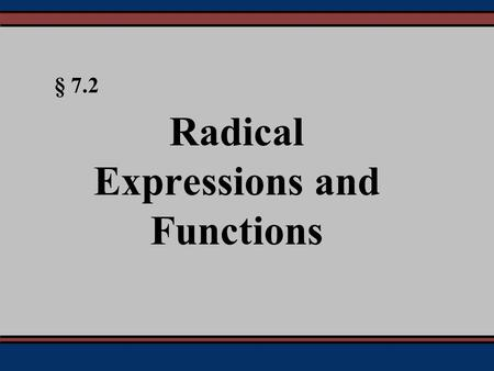 § 7.2 Radical Expressions and Functions. Tobey & Slater, Intermediate Algebra, 5e - Slide #2 Square Roots The square root of a number is a value that.