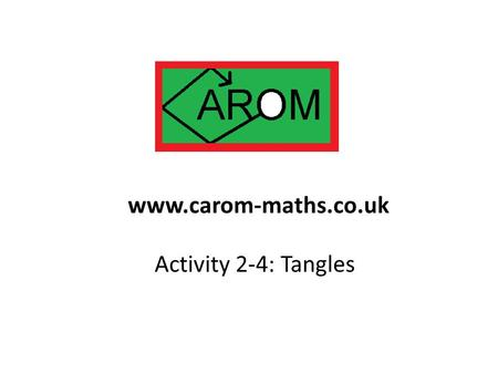 Activity 2-4: Tangles www.carom-maths.co.uk. You need four people for this, A, B, C and D, and two ropes, starting like this: