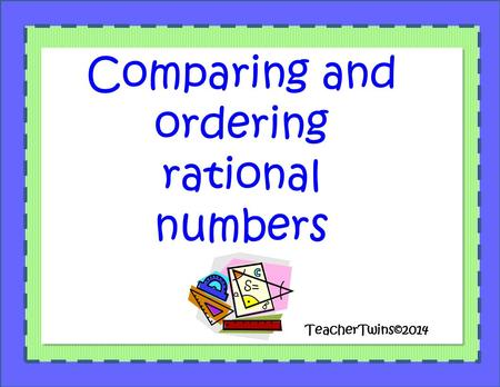 Comparing and ordering rational numbers TeacherTwins©2014.