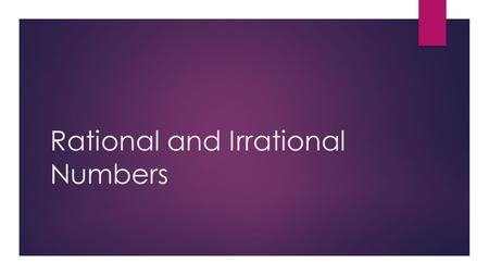 Rational and Irrational Numbers. Standards: Use properties of rational and irrational numbers.  MGSE9–12.N.RN.2 Rewrite expressions involving radicals.