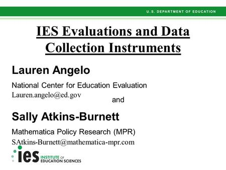 IES Evaluations and Data Collection Instruments Lauren Angelo National Center for Education Evaluation and Sally Atkins-Burnett Mathematica Policy Research.