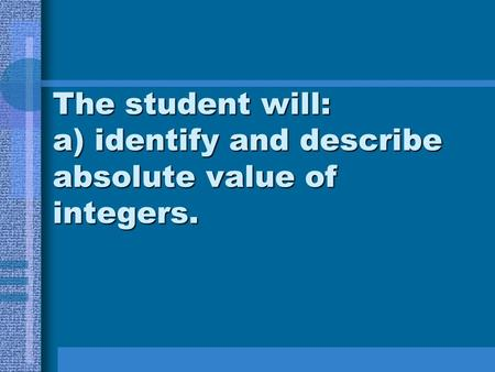 The student will: a) identify and describe absolute value of integers.