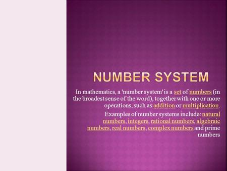 In mathematics, a 'number system' is a set of numbers (in the broadest sense of the word), together with one or more operations, such as addition or multiplication.setnumbersadditionmultiplication.