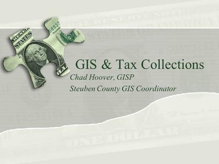 GIS & Tax Collections Chad Hoover, GISP Steuben County GIS Coordinator.