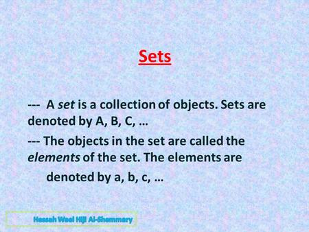 Sets --- A set is a collection of objects. Sets are denoted by A, B, C, … --- The objects in the set are called the elements of the set. The elements are.