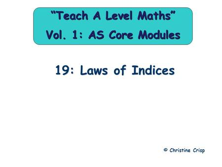 "19: Laws of Indices © Christine Crisp ""Teach A Level Maths"" Vol. 1: AS Core Modules."