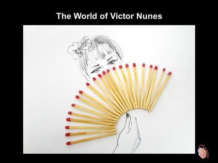 The World of Victor Nunes Victor Nunes is a 64 year old retired art director from São Paulo, Brazil, and his peculiarity is the ability to turn little.