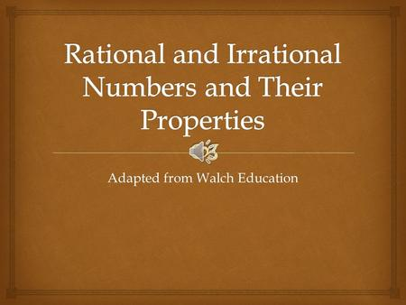 Adapted from Walch Education   An irrational number is a number that cannot be expressed as the ratio of two integers. In other words, it cannot be.