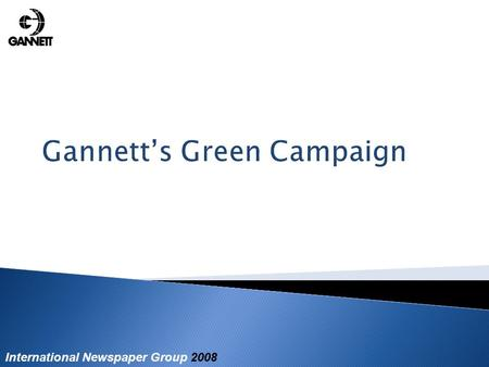 International Newspaper Group 2008 Gannett's Green Campaign.