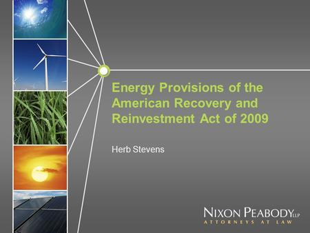 Energy Provisions of the American Recovery and Reinvestment Act of 2009 Herb Stevens.