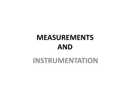 MEASUREMENTS AND INSTRUMENTATION. LIQUID LEVEL AND QUANTITY MEASUREMENT 2  Level measurement may be required to give an accurate value of level for various.