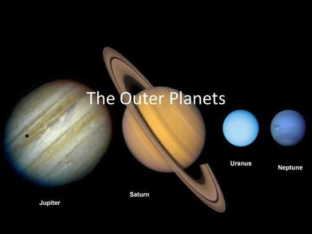 The Outer Planets. Jupiter Jupiter – fifth planet from the sun, largest in the solar system – Atmosphere – primarily hydrogen and helium Below atmosphere,