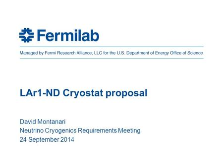 LAr1-ND Cryostat proposal David Montanari Neutrino Cryogenics Requirements Meeting 24 September 2014.