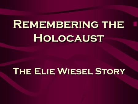 Remembering the Holocaust The Elie Wiesel Story A Time of Uneasiness
