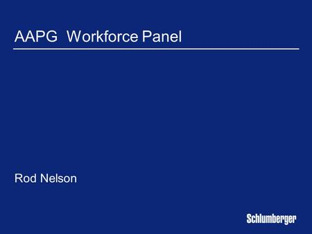 AAPG Workforce Panel Rod Nelson. Developing People for the Future Access to skilled people limited although new technical graduate supply is sufficient.