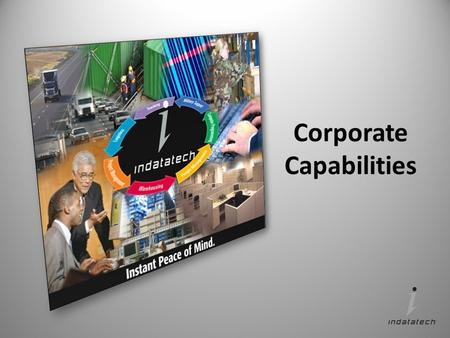 Corporate Capabilities. Indatatech|2014| Confidential and Proprietary Indatatech: Corporate Profile Industry leader in supply chain services that offer.