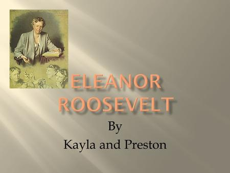 By Kayla and Preston.  She was born in New York in 1884.  She had obstacles as a young child.  She was a very shy child.  Born into a wealthy family,